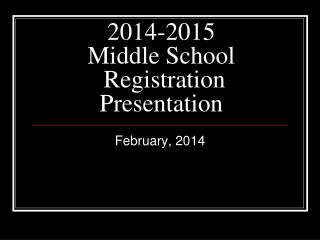 2014-2015 Middle School  Registration Presentation