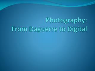 Photography: From Daguerre to Digital