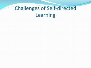 Challenges of Self-directed Learning