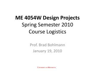 ME 4054W Design Projects Spring Semester 2010 Course Logistics