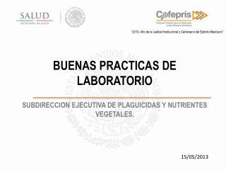BUENAS PRACTICAS DE LABORATORIO  SUBDIRECCION EJECUTIVA DE PLAGUICIDAS Y NUTRIENTES VEGETALES.