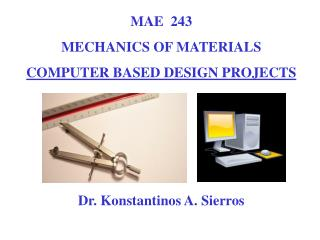 MAE  243 MECHANICS OF MATERIALS COMPUTER BASED DESIGN PROJECTS      Dr. Konstantinos A. Sierros
