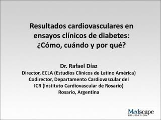 Dr. Rafael Díaz Director, ECLA (Estudios Clínicos  de Latino  América)