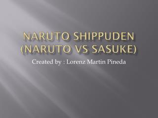 Naruto Shippuden ( Naruto vs sasuke )