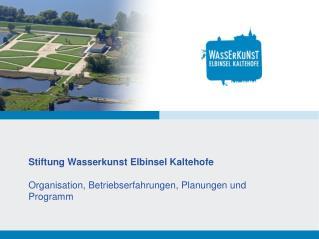 Stiftung Wasserkunst  Elbinsel Kaltehofe Organisation, Betriebserfahrungen, Planungen und Programm
