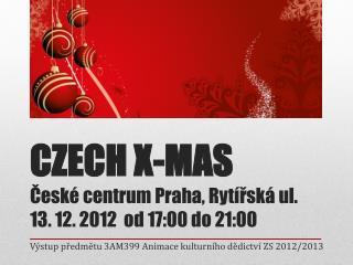 CZECH X-MAS  České centrum Praha, Rytířská ul. 13. 12. 2012 od 17:00 do 21:00