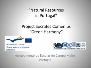 """""""Natural  Resources in Portugal"""" Project  Socrates Comenius """"Green  Harmony """""""