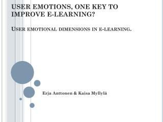 USER EMOTIONS, ONE KEY TO IMPROVE E-LEARNING? U ser emotional dimensions in e-learning.