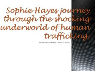 Sophie Hayes journey through the shocking underworld of human trafficking.