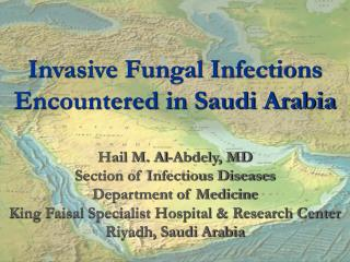 Invasive Fungal Infections Encountered in Saudi Arabia  Hail M. Al-Abdely, MD Section of Infectious Diseases Department