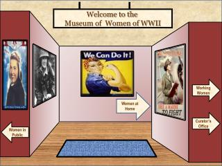 Welcome to the  Museum of  Women  of  WWII