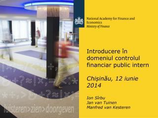 Introducere  în domeniul controlul financiar public intern Chișinău,  12  iunie 2014 Ion Sîrbu