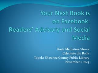 Your Next Book is on Facebook:  Readers' Advisory and Social Media