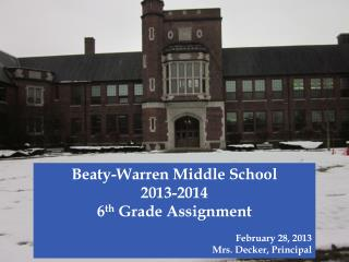 Beaty-Warren Middle School  2013-2014  6 th  Grade Assignment February 28, 2013