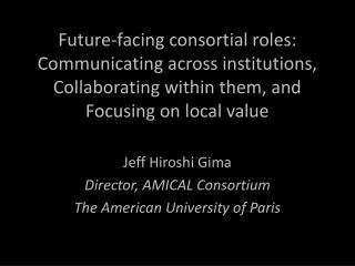 Jeff Hiroshi  Gima Director, AMICAL Consortium The American University of Paris