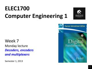 ELEC1700 Computer Engineering 1 Week 7 Monday lecture Decoders, encoders and multiplexers