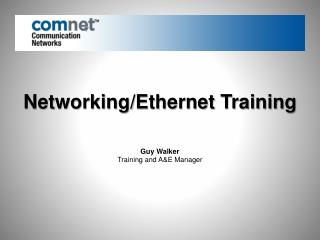 Networking/Ethernet Training Guy  Walker Training and A&E Manager