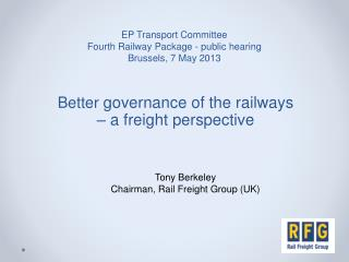 EP Transport Committee  Fourth  Railway Package - public hearing Brussels , 7 May 2013