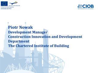 Piotr Nowak Development Manager Construction Innovation and  Development  Department