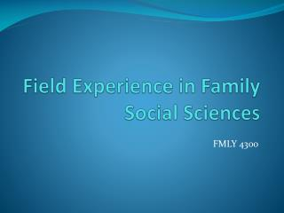 Field Experience in Family Social Sciences