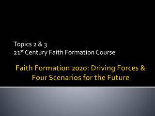 Faith Formation 2020: Driving Forces &  Four Scenarios for the Future