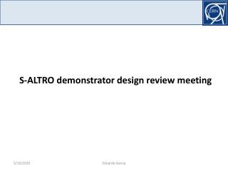 S-ALTRO demonstrator design review meeting