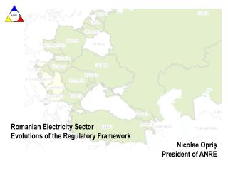 Romanian Electricity Sector  Evolutions of the Regulatory Framework Nicolae Opris President of ANRE