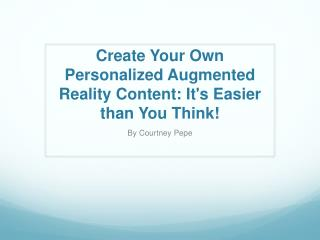 Create  Your Own Personalized Augmented Reality Content: It's Easier than You Think !