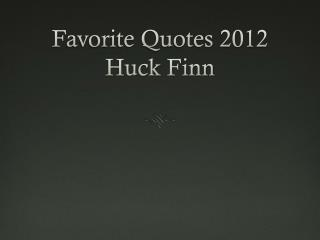 Favorite Quotes 2012 Huck Finn