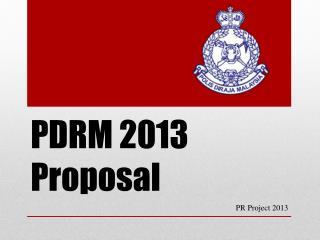 PDRM 2013 Proposal