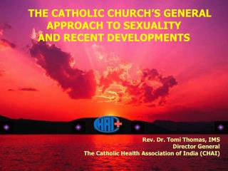 THE CATHOLIC CHURCH�S GENERAL APPROACH TO SEXUALITY AND RECENT DEVELOPMENTS