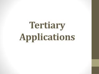 Tertiary Applications
