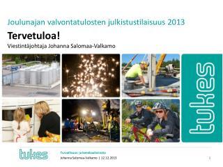 Joulunajan valvontatulosten julkistustilaisuus 2013 Tervetuloa!