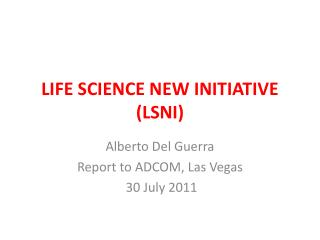 LIFE SCIENCE NEW INITIATIVE (LSNI)