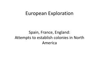 European Exploration Spain, France, England: Attempts to establish colonies in North America