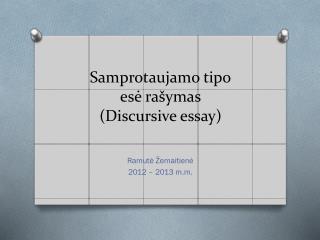 Samprotaujamo tipo esė  rašymas ( Discursive essay)