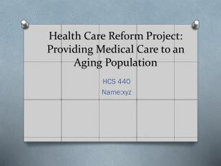 Health Care Reform Project: Providing Medical Care to an Aging Population
