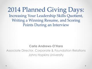 Carla Andrews-O'Hara Associate Director, Corporate & Foundation Relations Johns Hopkins University
