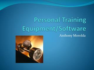 Personal Training Equipment/Software