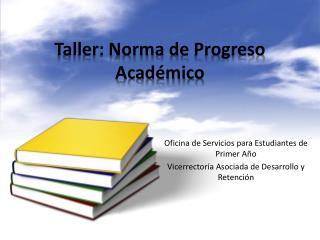 Taller: Norma de  Progreso Académico