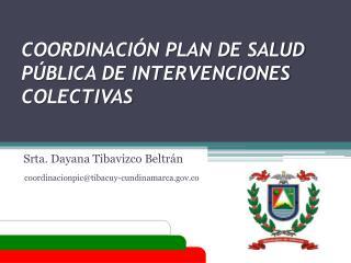 COORDINACIÓN PLAN DE SALUD PÚBLICA DE INTERVENCIONES COLECTIVAS