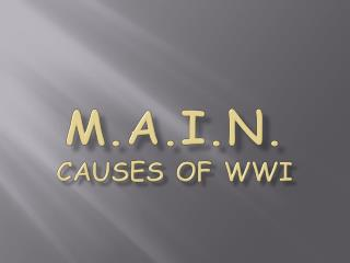 M.A.I.N. CAUSES OF WWI