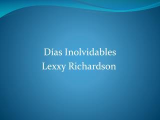 Días Inolvidables Lexxy  Richardson