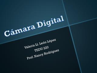 Valeria  Ll.  León López TEDU 220 Prof. Nancy Rodríguez