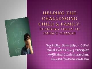 Helping the Challenging Child & FamiLy:   Learning tools to Impact Change