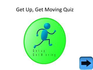 Get Up, Get Moving Quiz