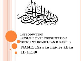Introduction English final presentation topic : my home town (Skardu)