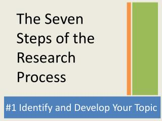 #1 Identify and Develop Your Topic