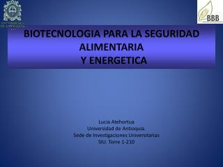 BIOTECNOLOGIA PARA LA SEGURIDAD ALIMENTARIA   Y ENERGETICA