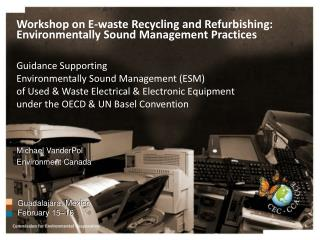 Workshop on E-waste Recycling and Refurbishing: Environmentally Sound Management Practices  Guidance Supporting  Environ